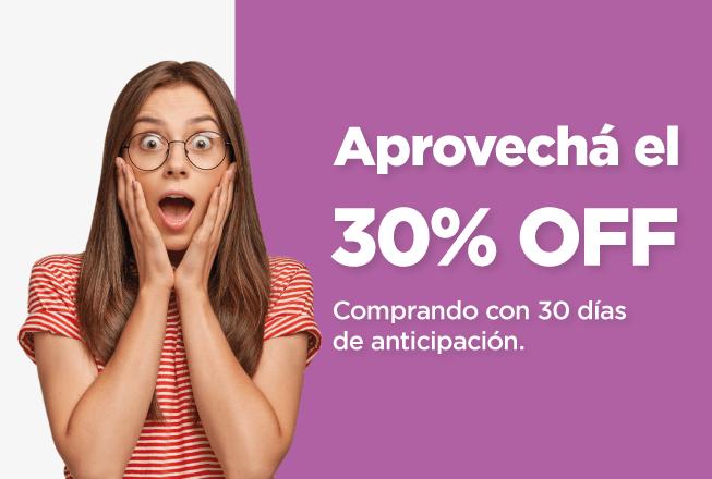 ¡30% de descuento comprando con 30 días de anticipación!