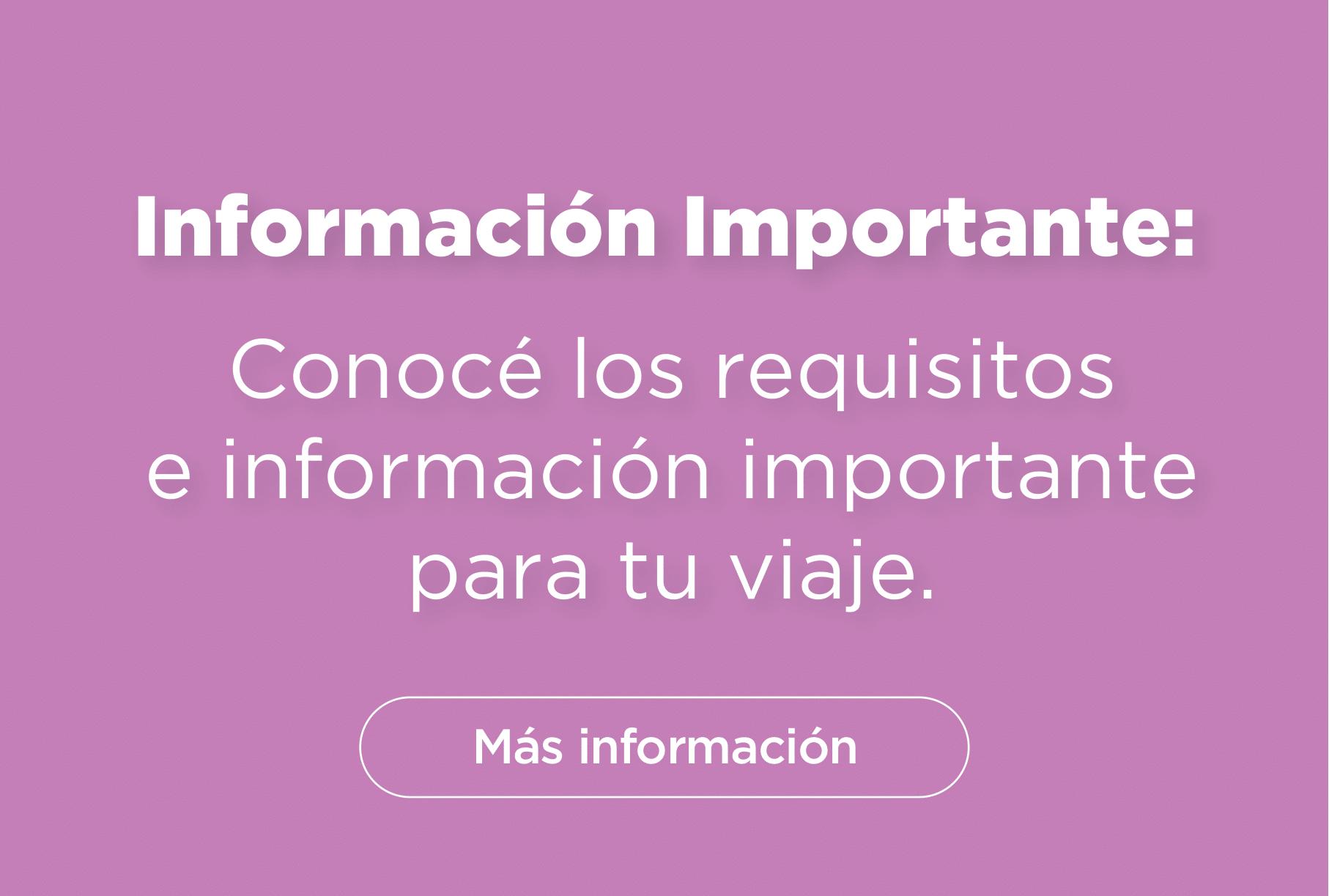 Información importante: Conocé los requisitos e información importante para tu viaje